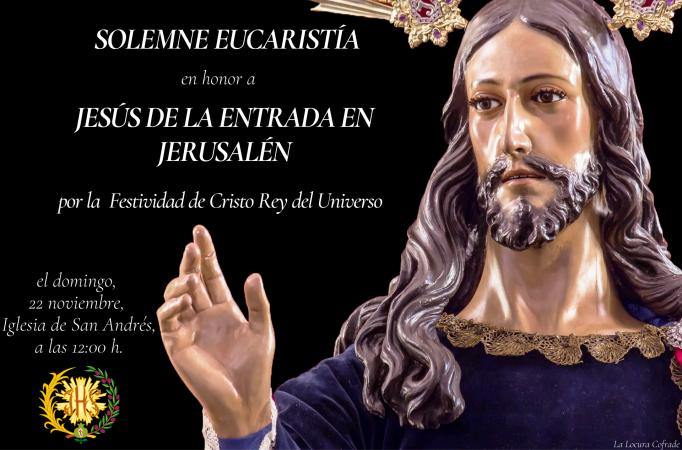 Cofradía Borriquilla Granada: SOLEMNE EUCARISTÍA EN HONOR A JESÚS DE LA ENTRADA EN JERUSALÉN POR LA FESTIVIDAD DE CRISTO REY